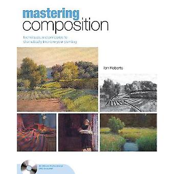Mastering Composition - Techniques and Principles to Dramatically Impr