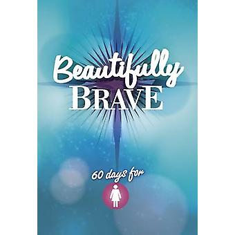 Beautifully Brave - 60 Days for Girls - 9781782595205 Book