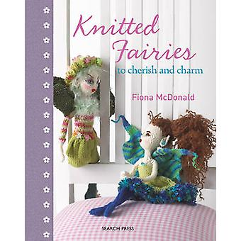 Knitted Fairies - To Cherish and Charm by Fiona McDonald - 97818444836