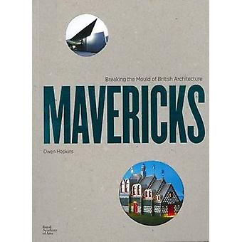 Mavericks - Breaking the Mould of British Architecture by Owen Hopkins