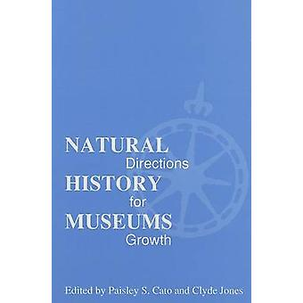 Natural History Museums - Directions for Growth by Paisley S. Cato - P