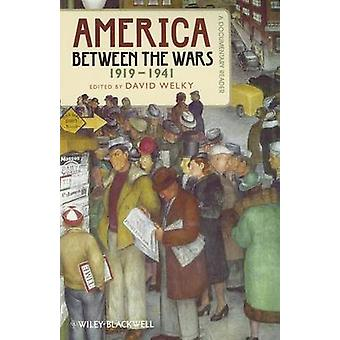 America Between the Wars - 1919-1941 - A Documentary Reader by David W
