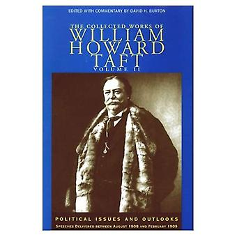 The Collected Works of William Howard Taft: Political Issues and Outlooks, Speeches Delivered Between August 1908 and February 1909, Vol. 2