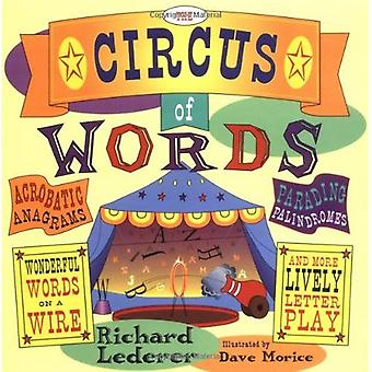Circus of Words: Acrobatic Anagrams, Parading Palindromes, Wonderful Words on a Wire, and More Lively Letter Play