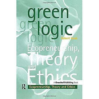 Green Logic: Ecopreneurship, Theory and Ethics
