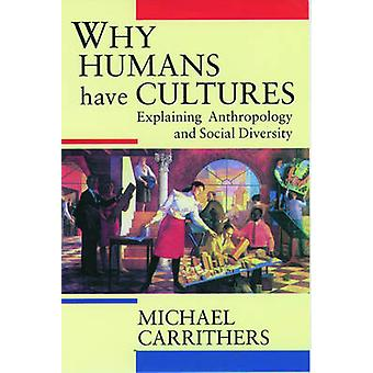 Why Humans Have Cultures Explaining Anthropology and Social Diversity by Carrithers & Michael