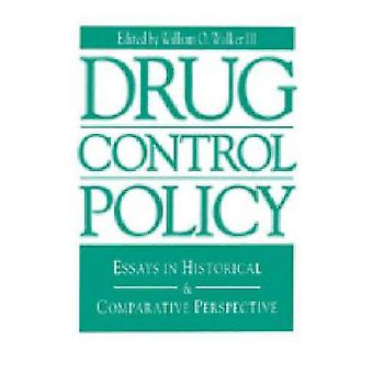 Drug Control Policy Essays in Historical and Comparative Perspective by Walker & William O. & III