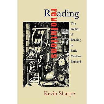 Reading Revolutions The Politics of Reading in Early Modern England by Sharpe & Kevin