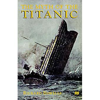 The Myth of the Titanic by Howells & Richard Parton