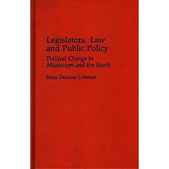 Legislators Law and Public Policy Political Change in Mississippi and the South by Coleman & Mary Delorse