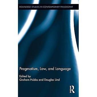 Pragmatism Law and Language by Hubbs & Graham