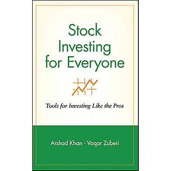 Stock Investing for Everyone Tools for Investing Like the Pros by Khan & Arshad