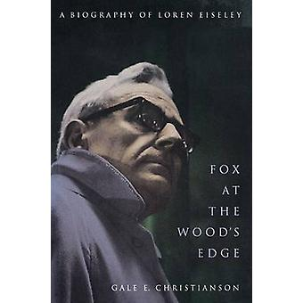 Fox at the Woods Edge A Biography of Loren Eiseley by Christianson & Gale E.