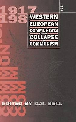 Western European Communists and the Collapse of Communism by Bell & David