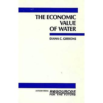 The Economic Value of Water by Gibbons & Diana C.