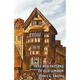 Inns and Taverns of Old London by Shelley & Henry C.