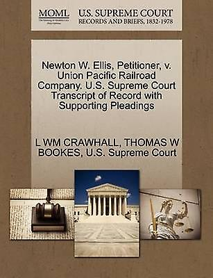 Newton W. Ellis Petitioner v. Union Pacific Railroad Company. U.S. Supreme Court Transcript of Record with Supporting Pleadings by CRAWHALL & L WM
