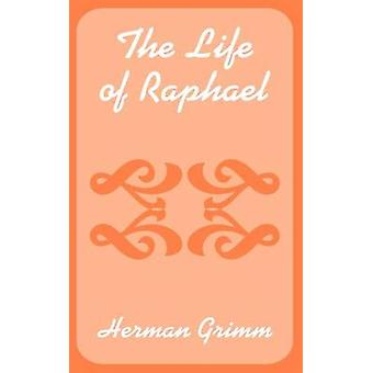 Life of Raphael The by Grimm & Herman