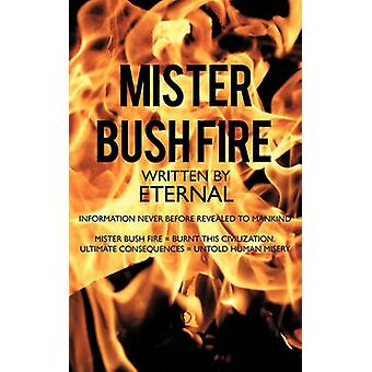 Mister Bush Fire Information Never Before Revealed to Mankind by Eternal
