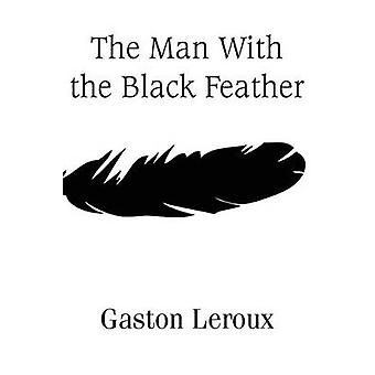 The Man With the Black Feather by Leroux & Gaston