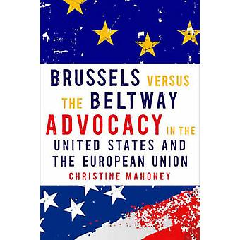Brussels Versus the Beltway Advocacy in the United States and the European Union by Mahoney & Christine