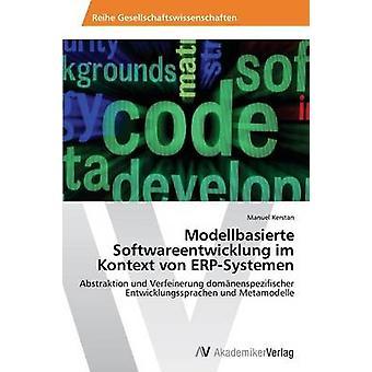 Modellbasierte Softwareentwicklung im Kontext von ERPSystemen av Kerstan Manuel