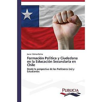 Formacin Poltica y Ciudadana en la Educacin Secundaria en Chile by Palma Palma Javier