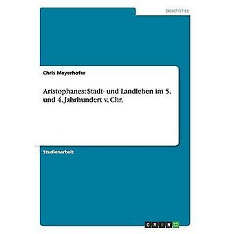 Aristophanes Stadt Und Landleben Im 5. Und 4. Jahrhundert v. Chr. von Meyerhofer & Chris