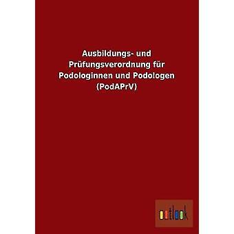 Ausbildungs-Und Prfungsverordnung fr Podologinnen Und Podologen PodAPrV von Ohne Autor