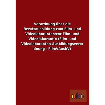 Verordnung ber die Berufsausbildung zum Film und Videolaborantenzur Film und Videolaborantin Film und VideolaborantenAusbildungsverordnung FilmVAusbV por ohne Autor
