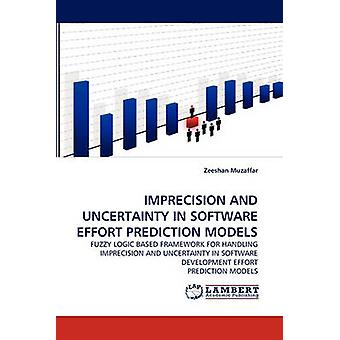 Imprecision and Uncertainty in Software Effort Prediction Models by Muzaffar & Zeeshan