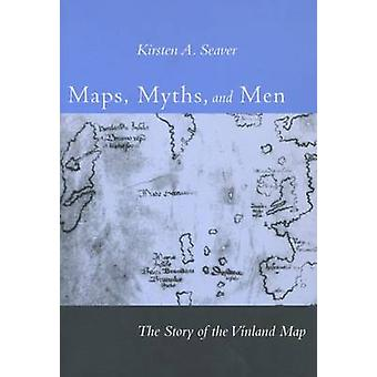 Maps - Myths - and Men - The Story of the Vinland Map by Kirsten A. Se