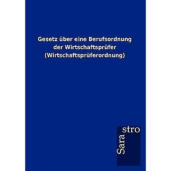 Gesetz ber eine Berufsordnung der Wirtschaftsprfer Wirtschaftsprferordnung by Sarastro GmbH