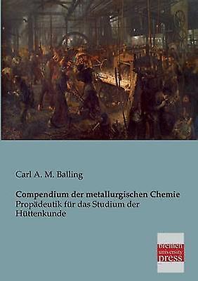 Compendium Der Metallurgischen Chemie by Balling & Carl a. M.