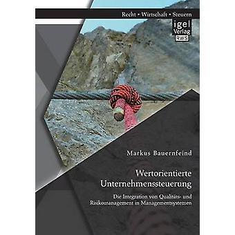 Wertorientierte Unternehmenssteuerung Die Integration Von Qualitats Und Risikomanagement in Managementsystemen by Bauernfeind & Markus