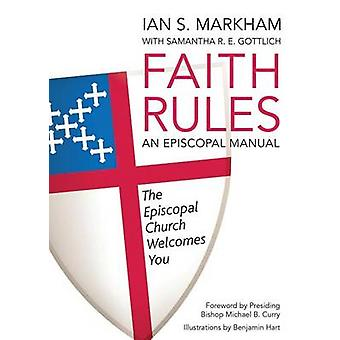 Faith Rules - An Episcopal Manual by Ian S Very Markham - Samantha Got