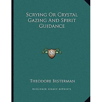 Scrying or Crystal Gazing and Spirit Guidance by Theodore Besterman -