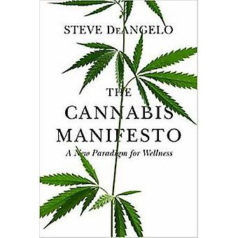 The Cannabis Manifesto - A New Paradigm of Wellness by Steve Deangelo