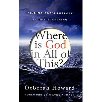 Where Is God in All of This? - Finding God's Purpose in Our Suffering