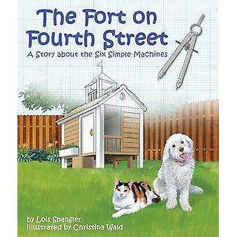 Fort on Fourth Street - The - A Story about the Six Simple Machines by
