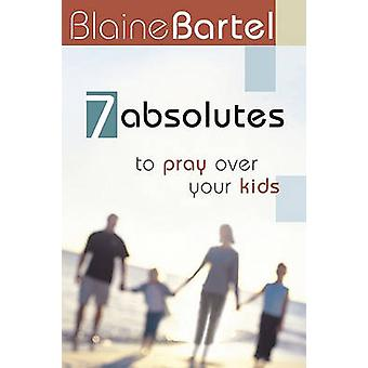 7 Absolutes to Pray Over Your Kids by Blaine Bartel - 9781577947349 B