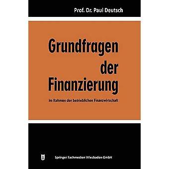 Grundfragen der Finanzierung im Rahmen der betrieblichen Finanzwirtschaft by Deutsch & Paul