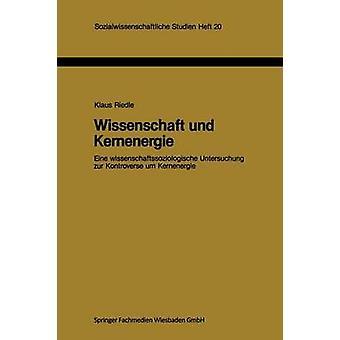 Wissenschaft und Kernenergie Eine wissenschaftssoziologische Untersuchung zur Kontroverse Umm Kernenergie por Riedle & Klaus
