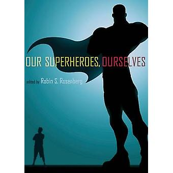 Our Superheroes - Ourselves by Robin S. Rosenberg - 9780199765812 Book