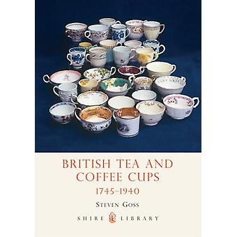 British Tea and Coffee Cups 1745-1940 (Shire Library) (Paperback) by Goss Steve