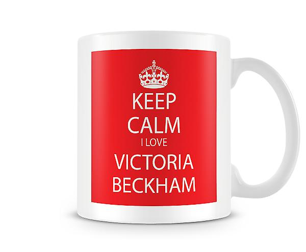 Keep Calm I Love Victoria Beckham Printed Mug