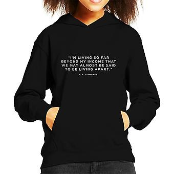 Im Living So Far Beyond My Income E E Cummings Quote Kid's Hooded Sweatshirt