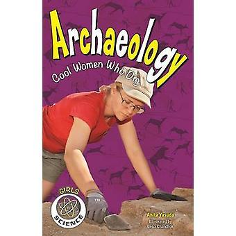 Archaeology - Cool Women Who Dig by Anita Yasuda - Lena Chandhok - 978