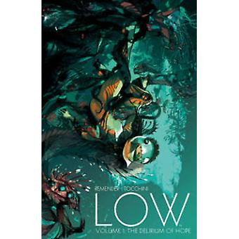 Low - Volume 1 - The Delirium of Hope by Greg Tocchini - Rick Remender