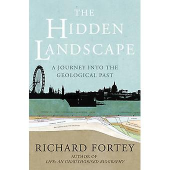 The Hidden Landscape - A Journey into the Geological Past by Richard A